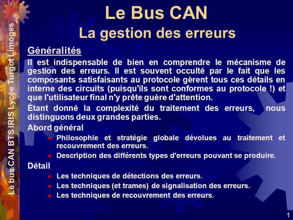 Le Bus CAN Le bus CAN BTS IRIS Lycée Turgot Limoges 1 Généralités Il est indispensable de bien en comprendre le mécanisme de gestion des erreurs. Il e