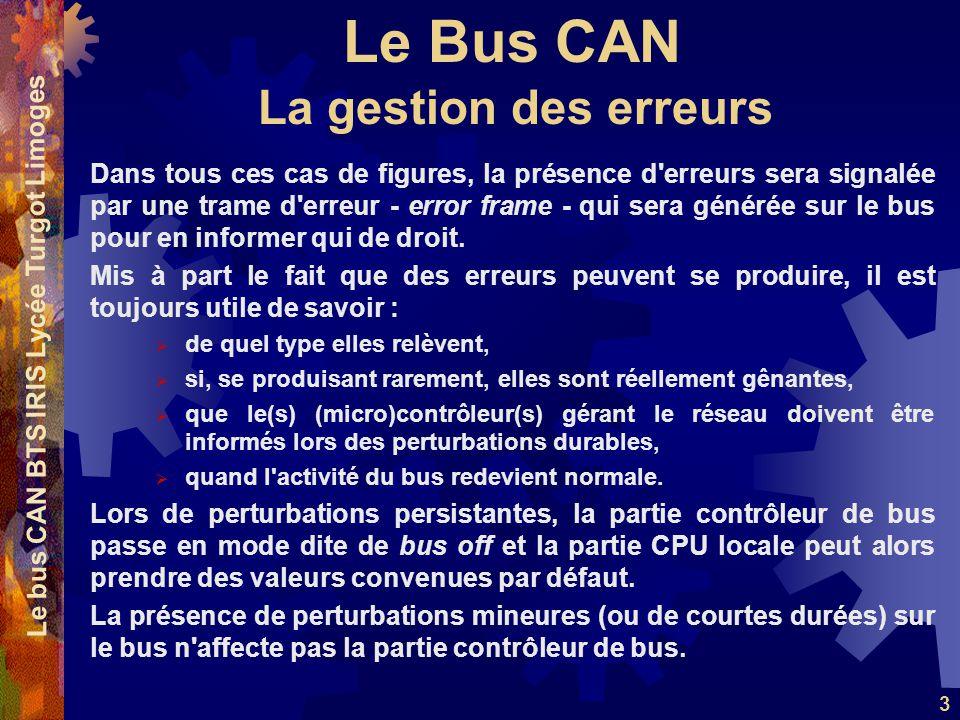 Le Bus CAN Le bus CAN BTS IRIS Lycée Turgot Limoges 3 Dans tous ces cas de figures, la présence d'erreurs sera signalée par une trame d'erreur - error