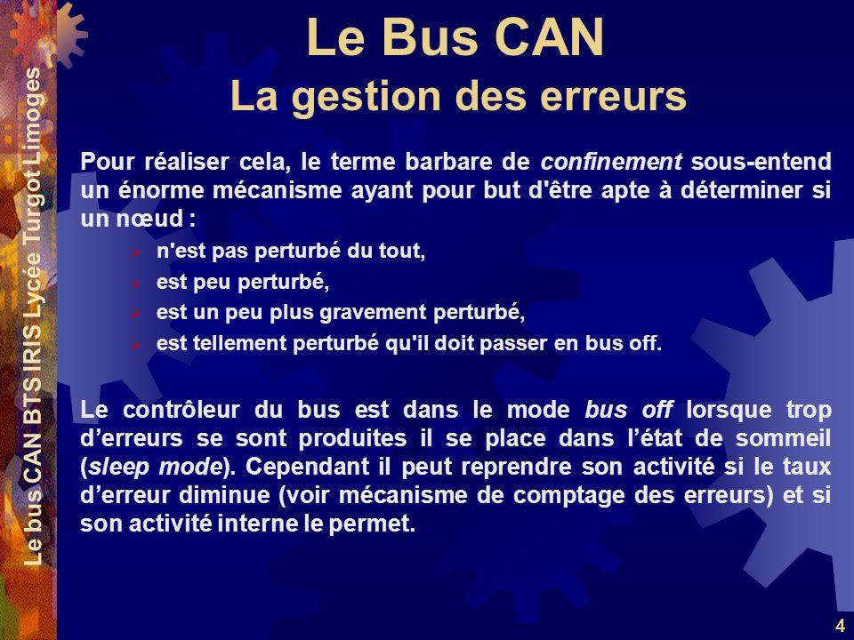 Le Bus CAN Le bus CAN BTS IRIS Lycée Turgot Limoges 4 Pour réaliser cela, le terme barbare de confinement sous-entend un énorme mécanisme ayant pour b