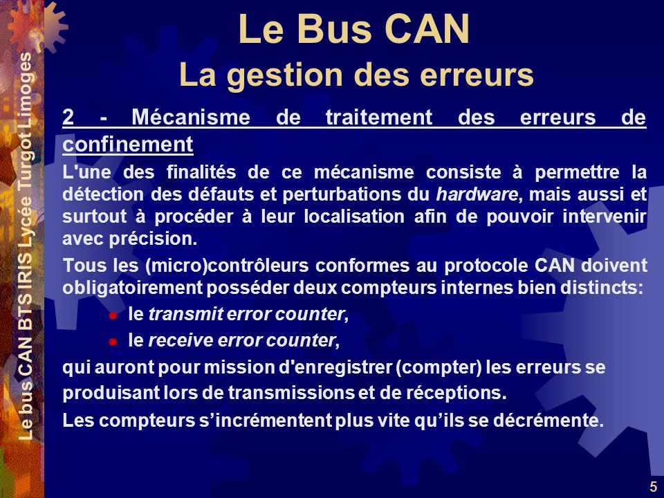 Le Bus CAN Le bus CAN BTS IRIS Lycée Turgot Limoges 5 2 - Mécanisme de traitement des erreurs de confinement L'une des finalités de ce mécanisme consi