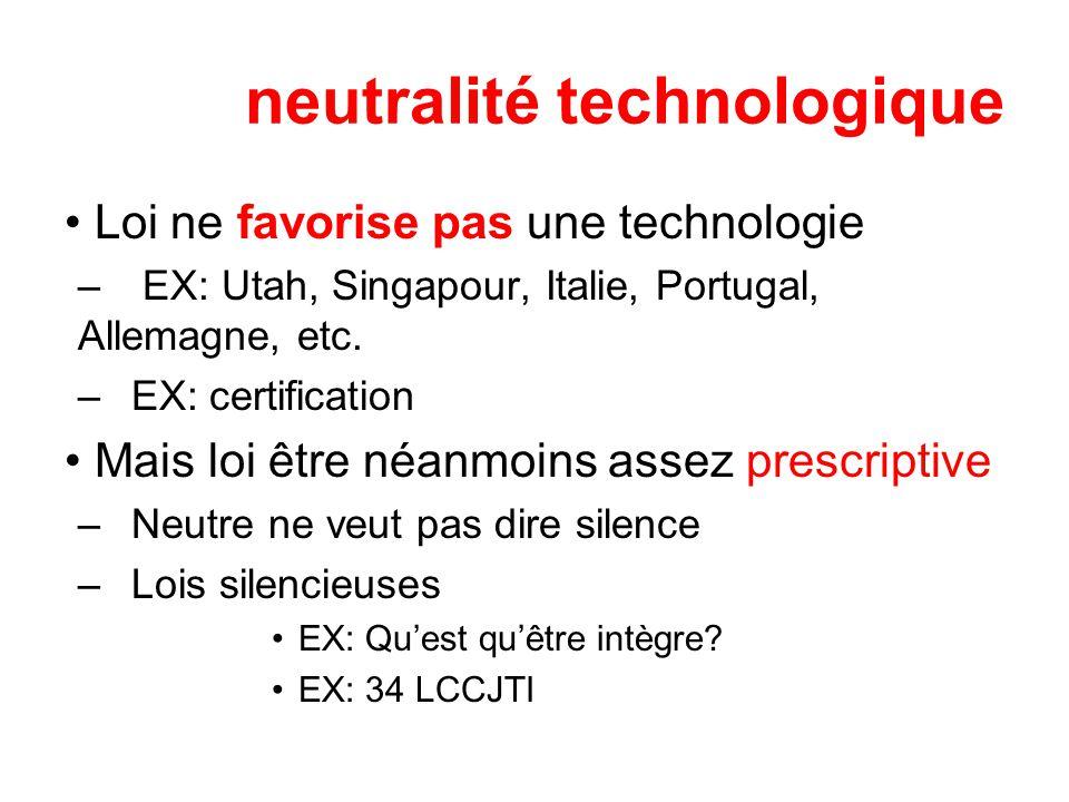 neutralité technologique Loi ne favorise pas une technologie – EX: Utah, Singapour, Italie, Portugal, Allemagne, etc.