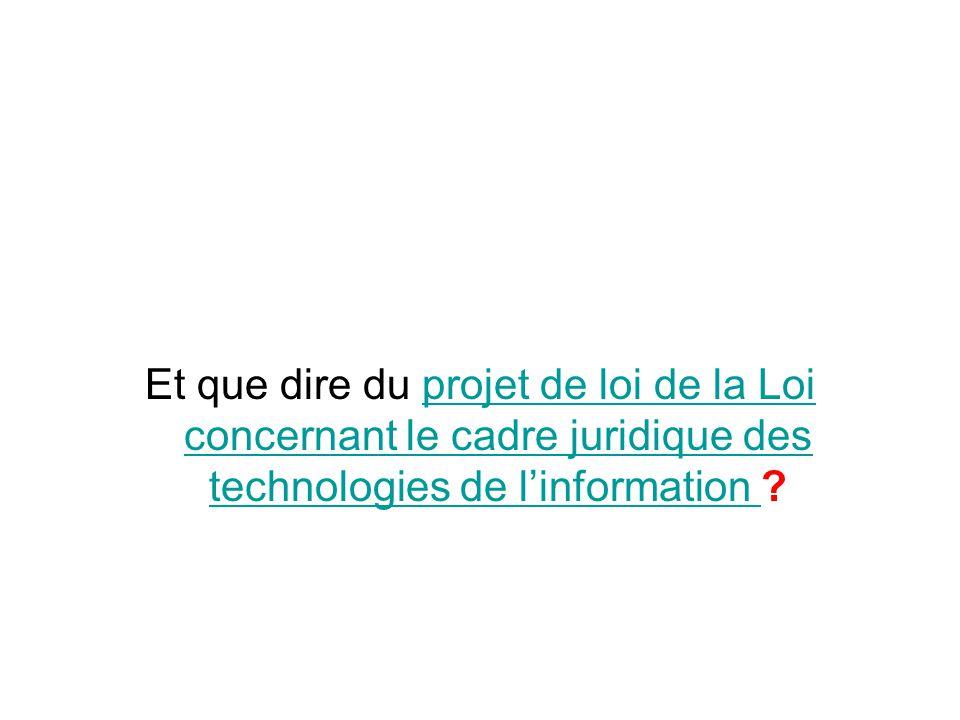 Et que dire du projet de loi de la Loi concernant le cadre juridique des technologies de linformation ?projet de loi de la Loi concernant le cadre juridique des technologies de linformation