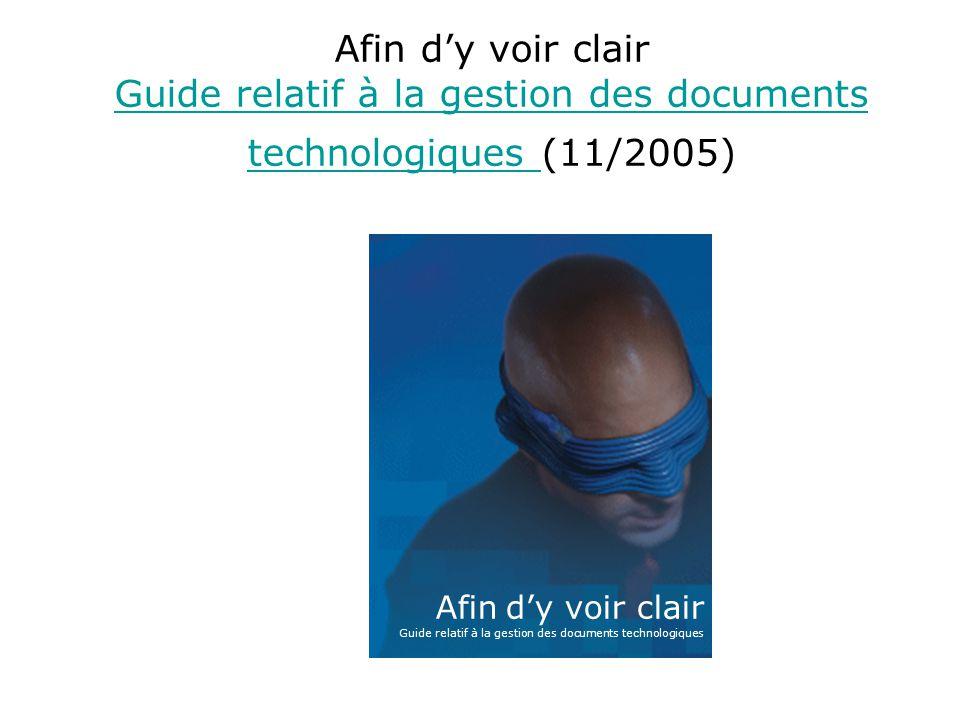 Afin dy voir clair Guide relatif à la gestion des documents technologiques (11/2005) Guide relatif à la gestion des documents technologiques Afin dy voir clair Guide relatif à la gestion des documents technologiques