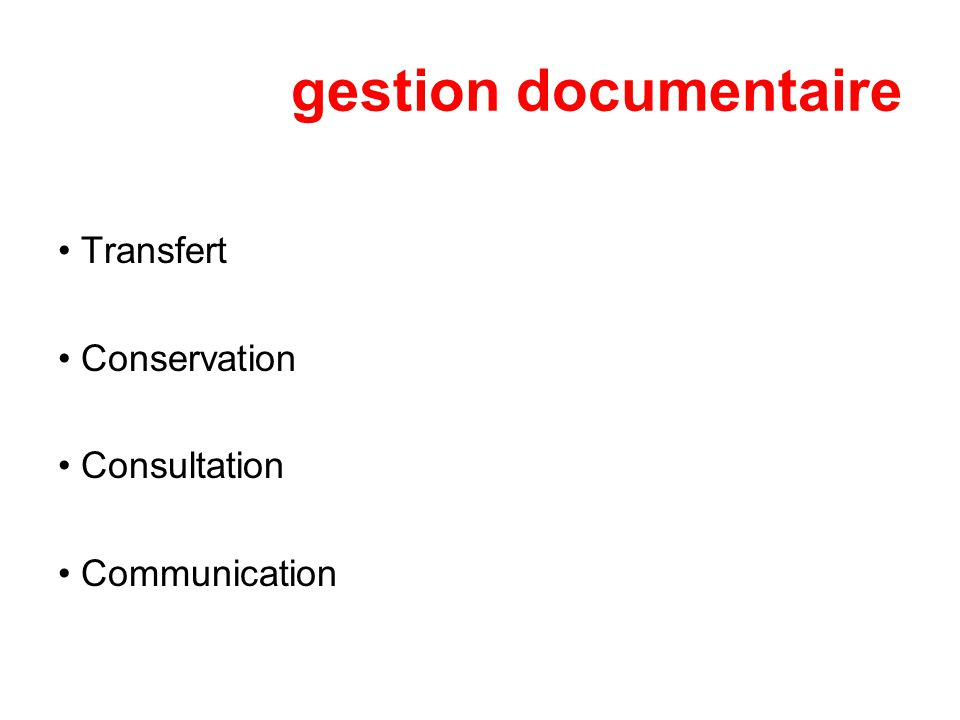 gestion documentaire Transfert Conservation Consultation Communication