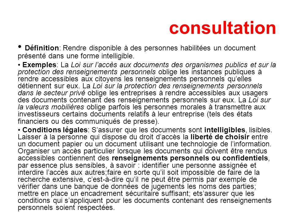 consultation Définition: Rendre disponible à des personnes habilitées un document présenté dans une forme intelligible.
