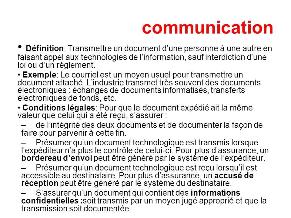 communication Définition: Transmettre un document dune personne à une autre en faisant appel aux technologies de linformation, sauf interdiction dune loi ou dun règlement.