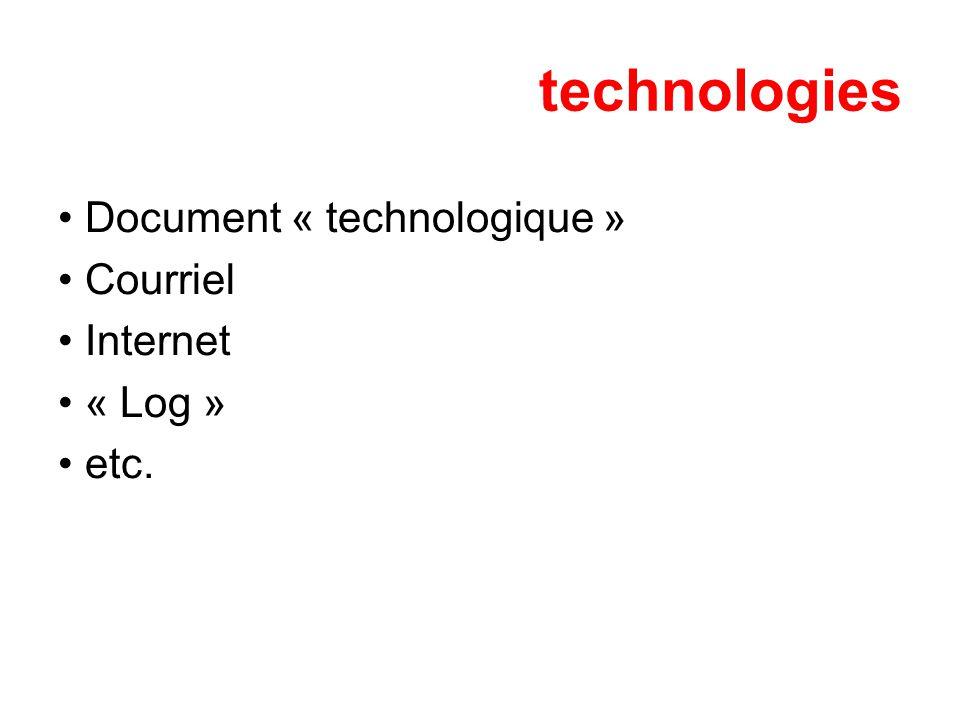 technologies Document « technologique » Courriel Internet « Log » etc.