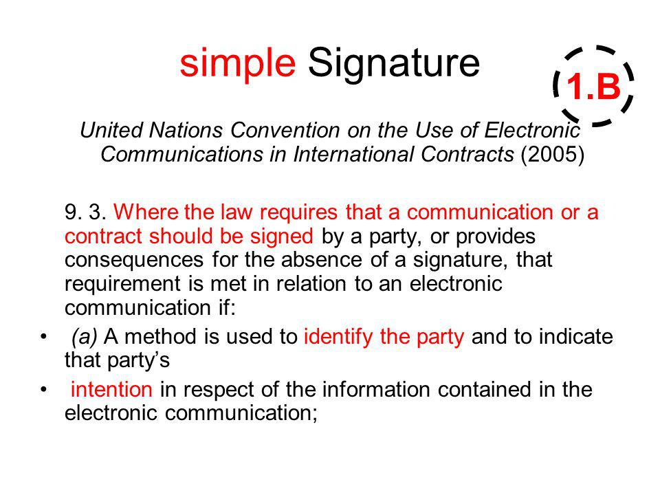 simple Signature United Nations Convention on the Use of Electronic Communications in International Contracts (2005) 9. 3. Where the law requires that