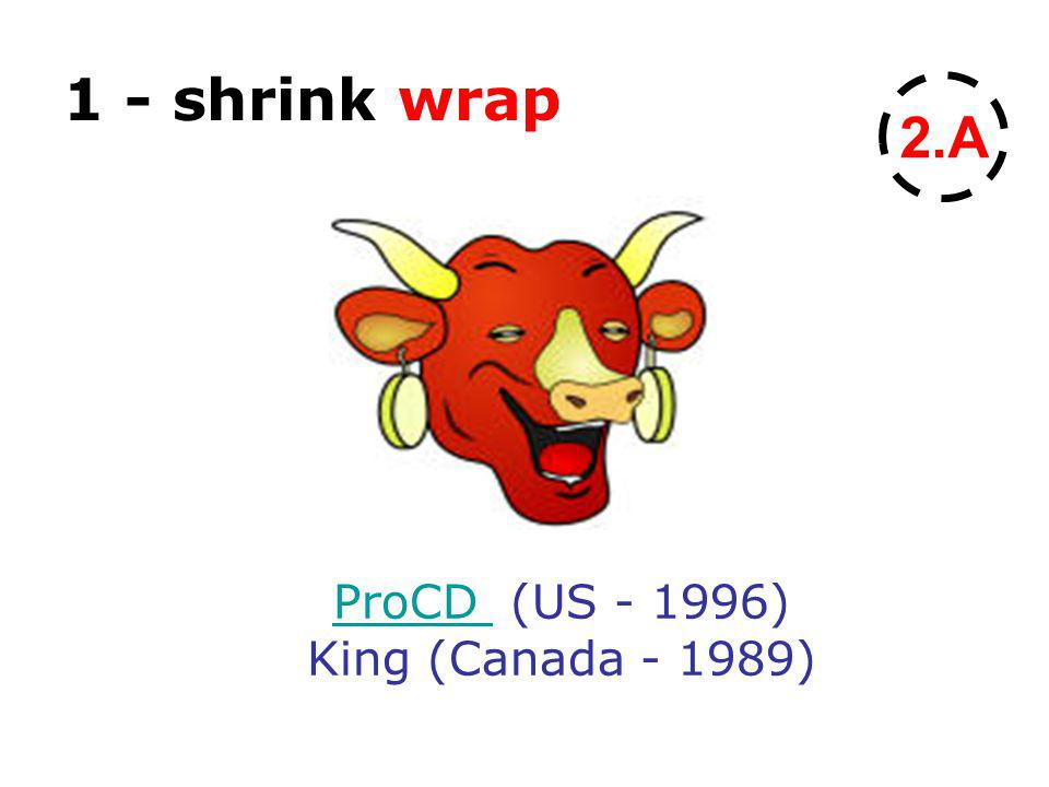 1 - shrink wrap 2.A ProCD ProCD (US - 1996) King (Canada - 1989)