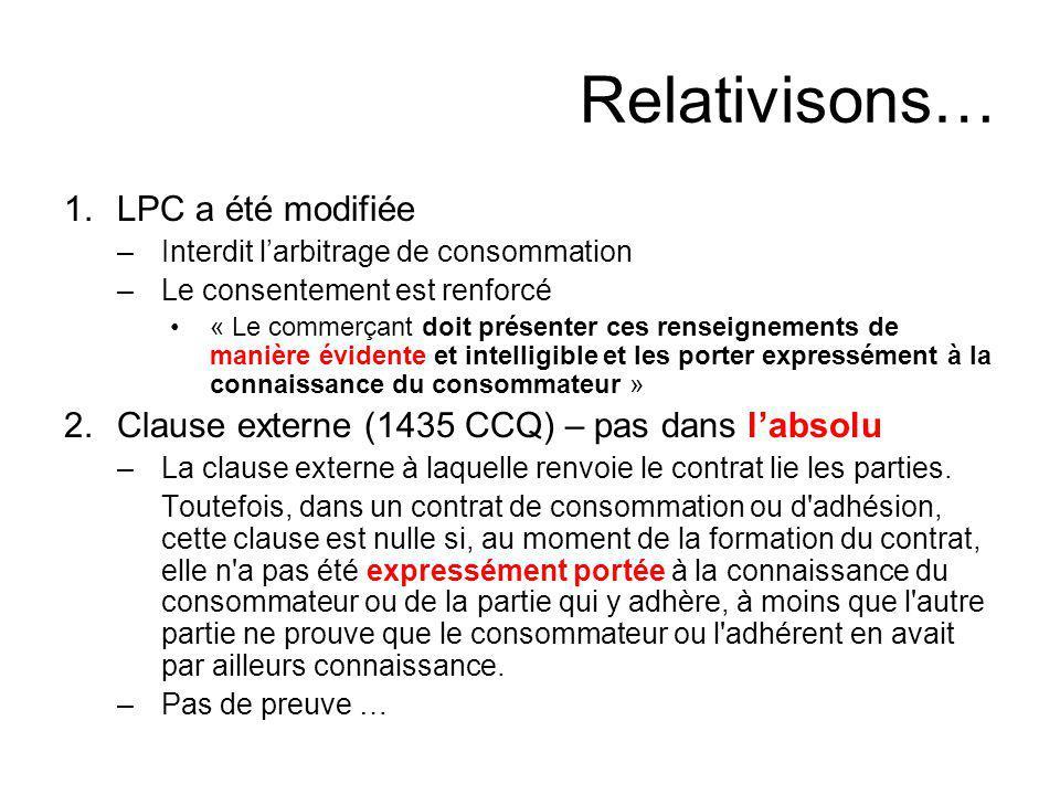 Relativisons… 1.LPC a été modifiée –Interdit larbitrage de consommation –Le consentement est renforcé « Le commerçant doit présenter ces renseignement