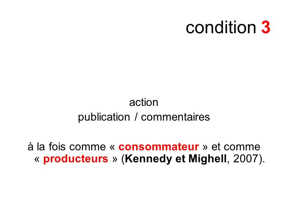 condition 3 action publication / commentaires à la fois comme « consommateur » et comme « producteurs » (Kennedy et Mighell, 2007).