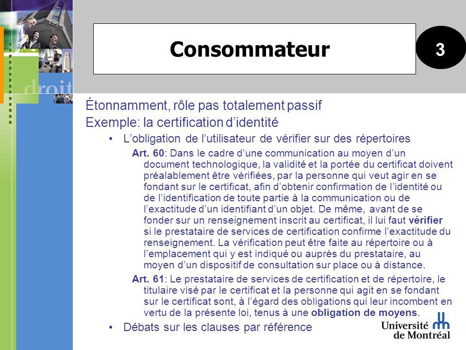 Étonnamment, rôle pas totalement passif Exemple: la certification didentité Lobligation de lutilisateur de vérifier sur des répertoires Art.
