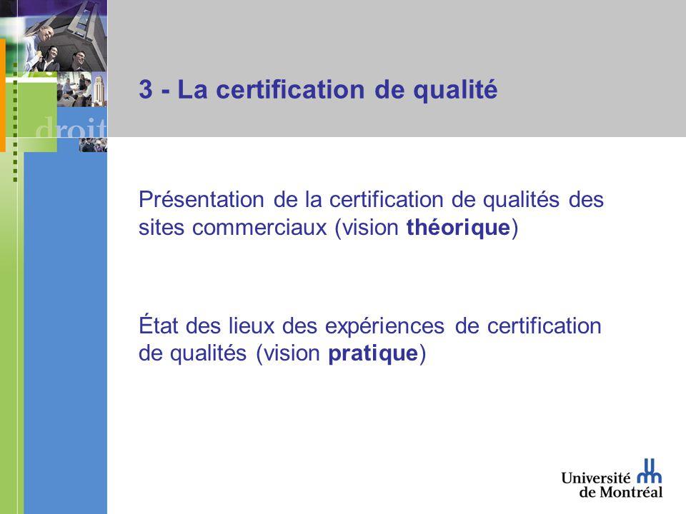3 - La certification de qualité Présentation de la certification de qualités des sites commerciaux (vision théorique) État des lieux des expériences de certification de qualités (vision pratique)