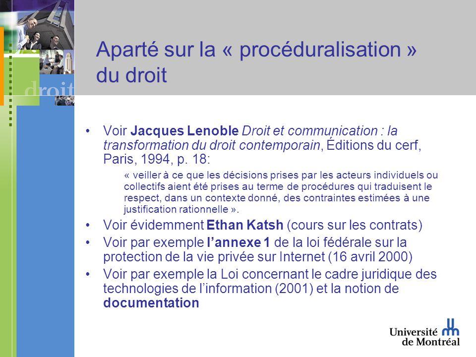 Aparté sur la « procéduralisation » du droit Voir Jacques Lenoble Droit et communication : la transformation du droit contemporain, Éditions du cerf, Paris, 1994, p.