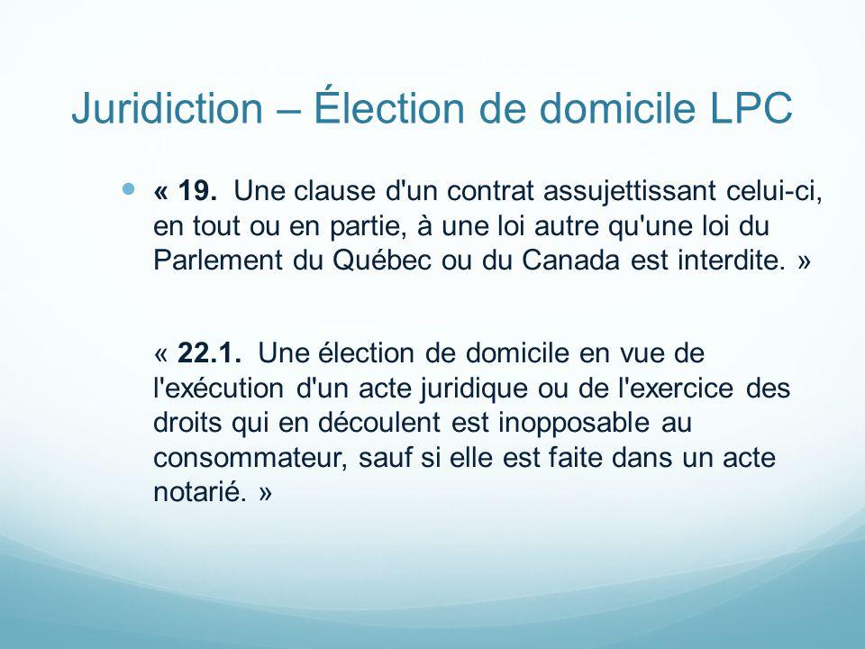 Juridiction – Élection de domicile LPC « 19.