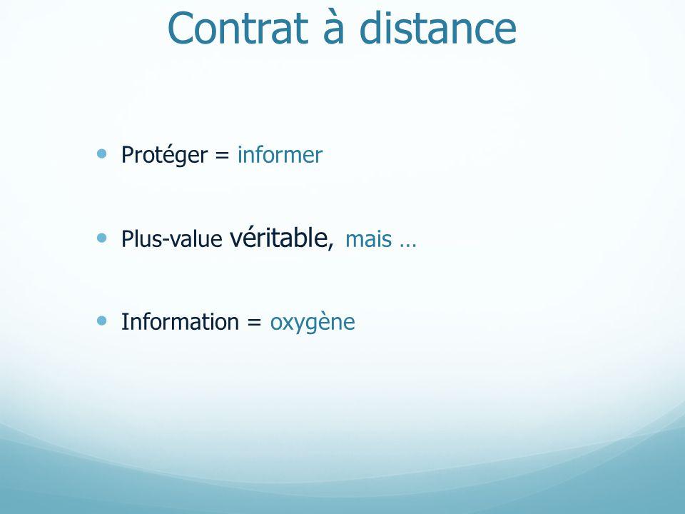 Contrat à distance Protéger = informer Plus-value véritable, mais … Information = oxygène