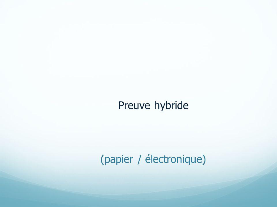 Preuve hybride (papier / électronique)