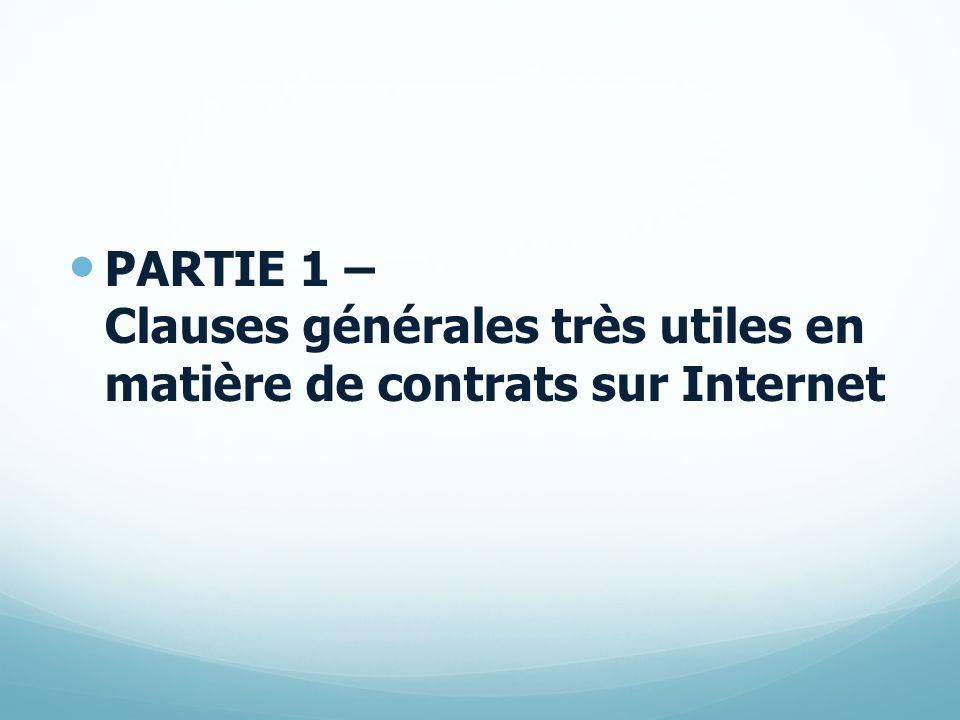 PARTIE 1 – Clauses générales très utiles en matière de contrats sur Internet
