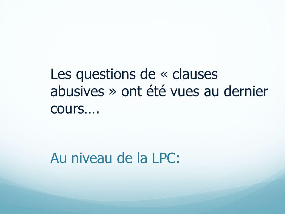Les questions de « clauses abusives » ont été vues au dernier cours…. Au niveau de la LPC: