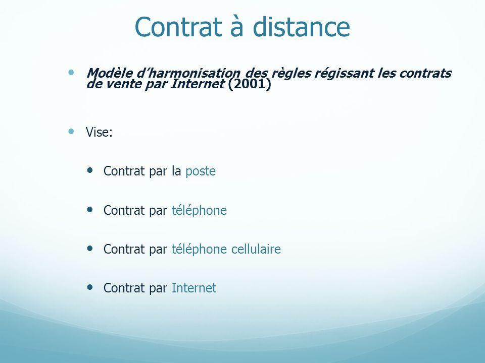 Contrat à distance Modèle dharmonisation des règles régissant les contrats de vente par Internet (2001) Vise: Contrat par la poste Contrat par téléphone Contrat par téléphone cellulaire Contrat par Internet