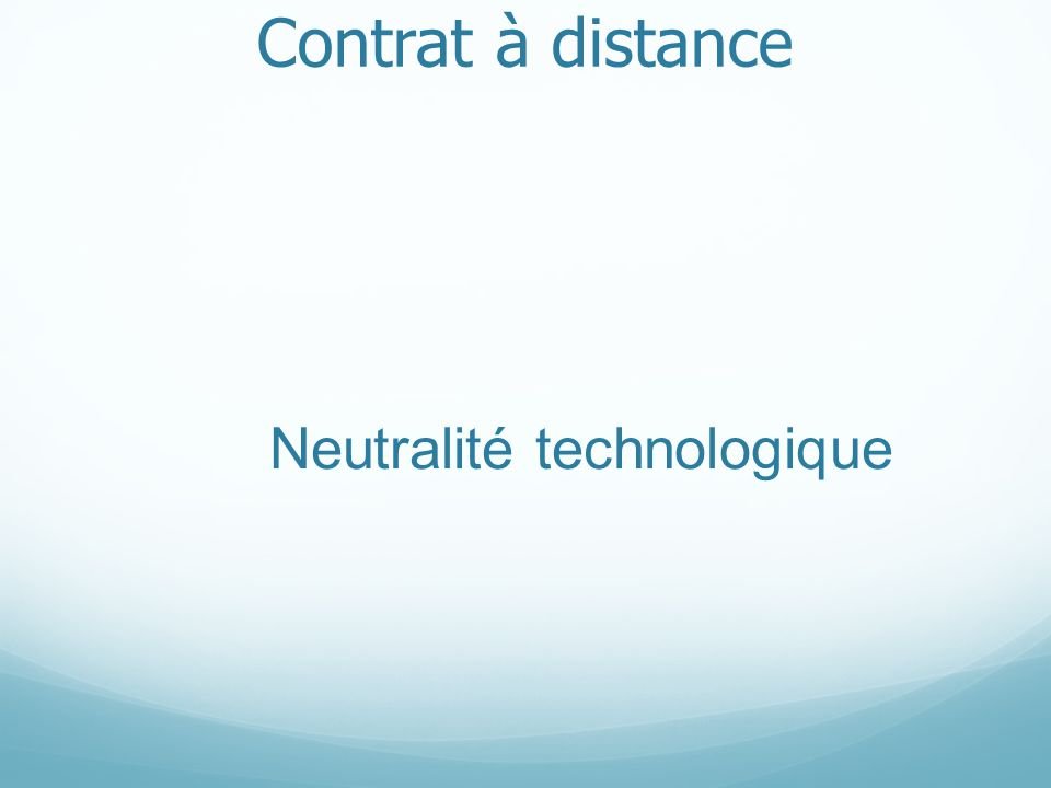 Contrat à distance Neutralité technologique