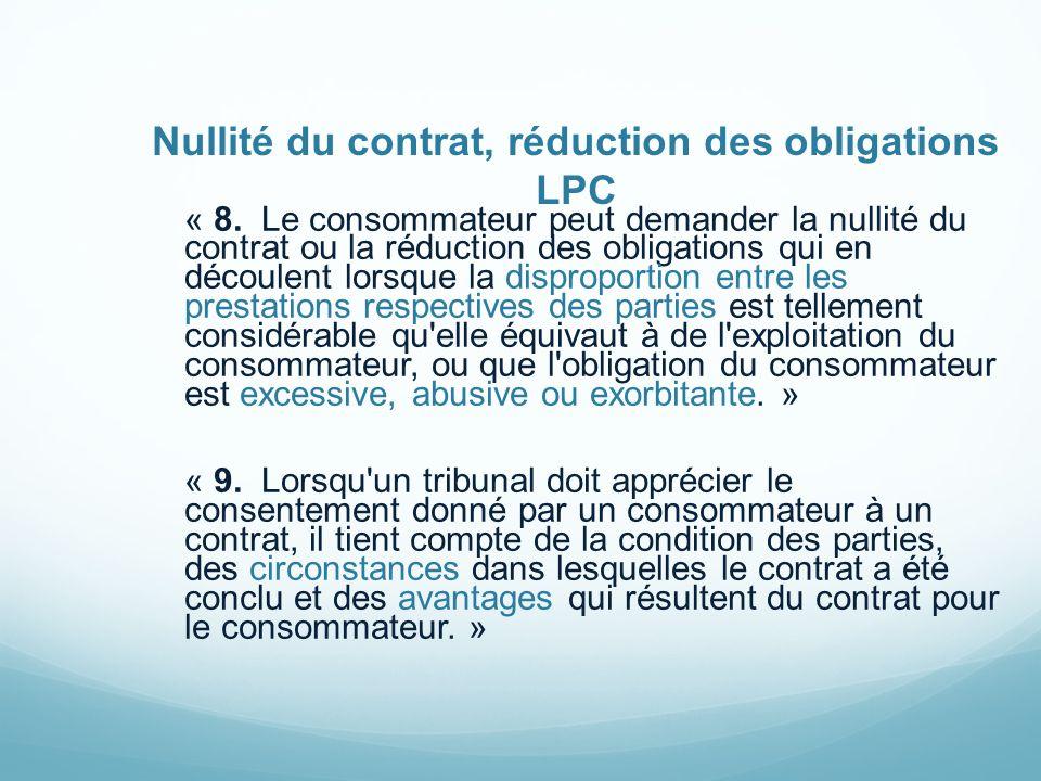 Nullité du contrat, réduction des obligations LPC « 8. Le consommateur peut demander la nullité du contrat ou la réduction des obligations qui en déco