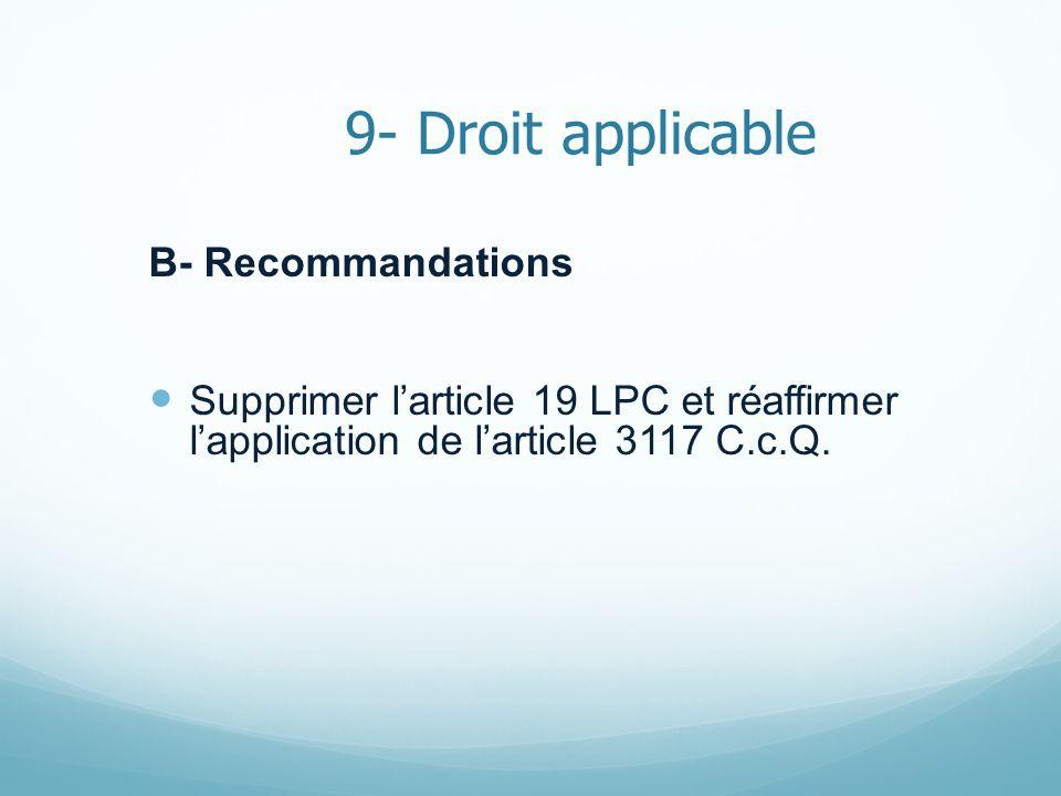 9- Droit applicable B- Recommandations Supprimer larticle 19 LPC et réaffirmer lapplication de larticle 3117 C.c.Q.