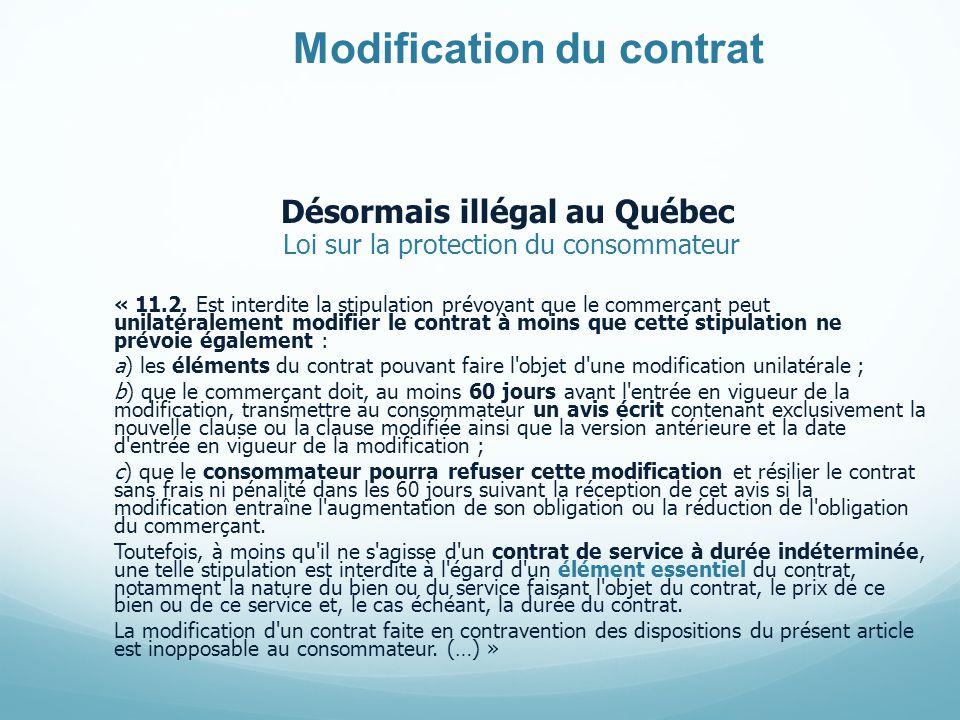 Modification du contrat Désormais illégal au Québec Loi sur la protection du consommateur « 11.2.