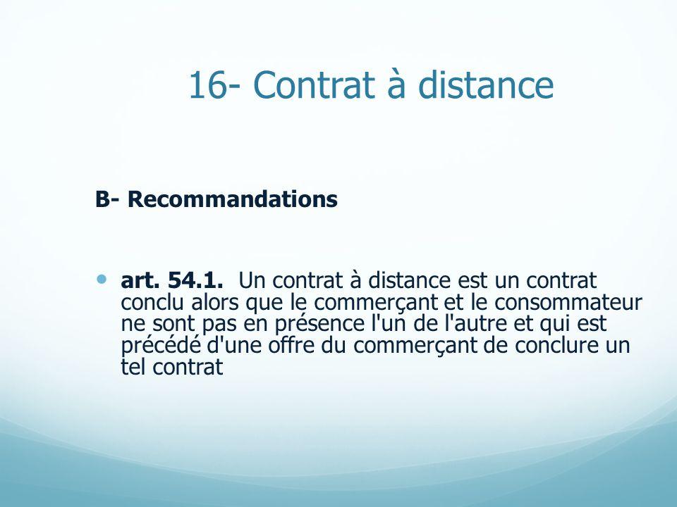 16- Contrat à distance B- Recommandations art. 54.1.