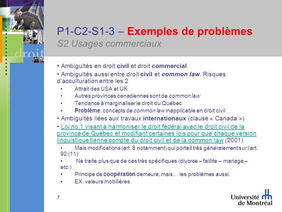 7 P1-C2-S1-3 – Exemples de problèmes S2 Usages commerciaux Ambiguïtés en droit civil et droit commercial Ambiguïtés aussi entre droit civil et common law.