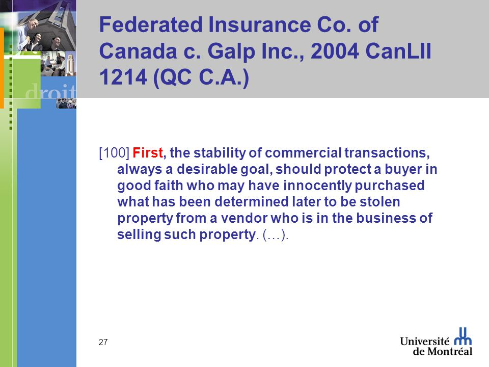 Federated Insurance Co. of Canada c. Galp Inc., 2004 CanLII 1214 (QC C.A.) [100] First, the stability of commercial transactions, always a desirable g