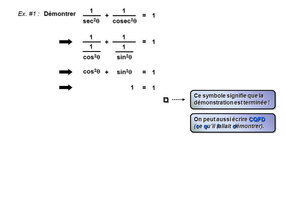 Ex. #1 : Démontrer sec 2 sec 2 1 + cosec 2 cosec 2 1 = 1 1 + 1 = 1 cos 2 cos 2 1 sin 2 sin 2 1 + = 1 cos 2 cos 2 sin 2 sin 2 = 1 1 Ce symbole signifie