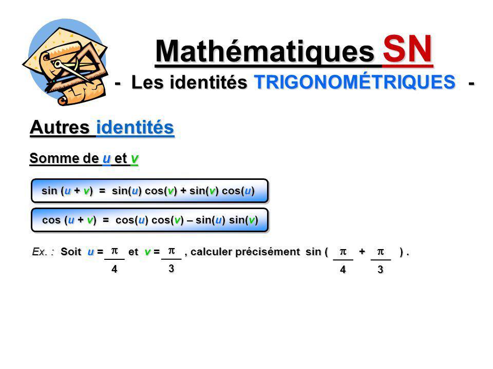 Autres identités Mathématiques SN - Les identités TRIGONOMÉTRIQUES - sin (u + v) = sin(u) cos(v) + sin(v) cos(u) Somme de u et v cos (u + v) = cos(u)