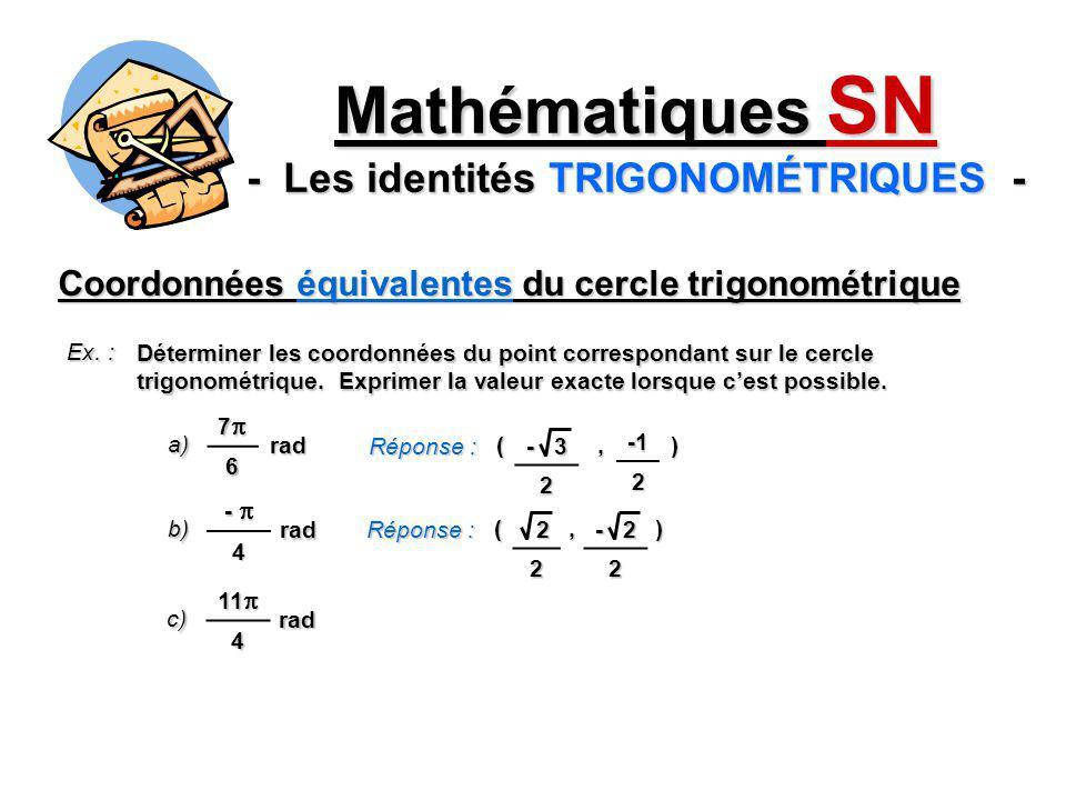 (, ) Coordonnées équivalentes du cercle trigonométrique Mathématiques SN - Les identités TRIGONOMÉTRIQUES - Ex. : Déterminer les coordonnées du point