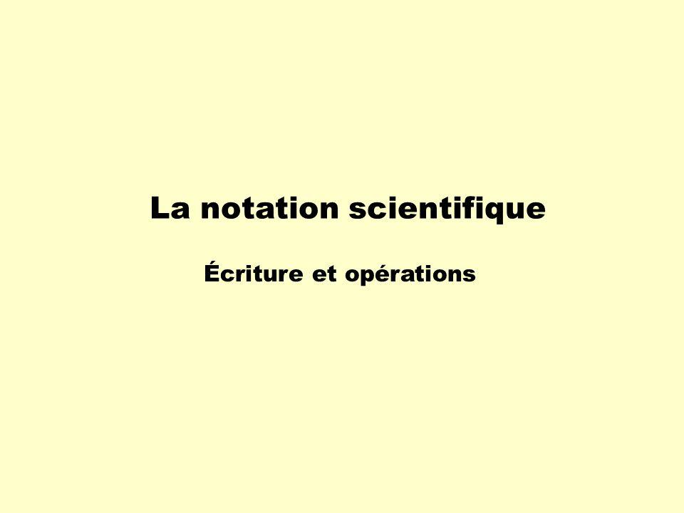 La notation scientifique Écriture et opérations