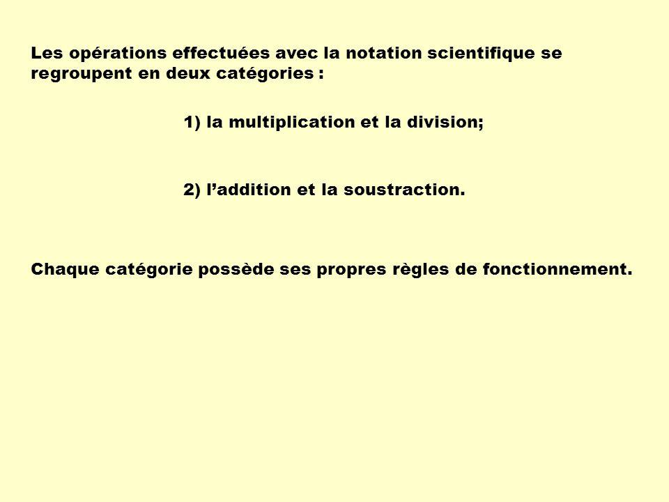 Les opérations effectuées avec la notation scientifique se regroupent en deux catégories : 1) la multiplication et la division; 2) laddition et la sou