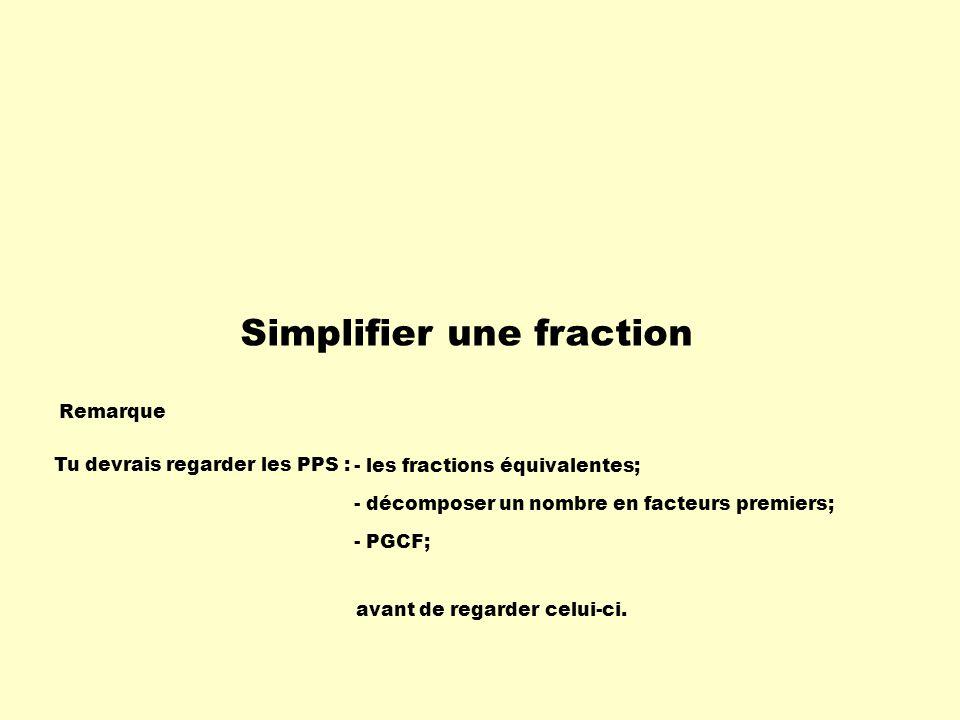 Simplifier une fraction Remarque Tu devrais regarder les PPS : - PGCF; - les fractions équivalentes; - décomposer un nombre en facteurs premiers; avant de regarder celui-ci.