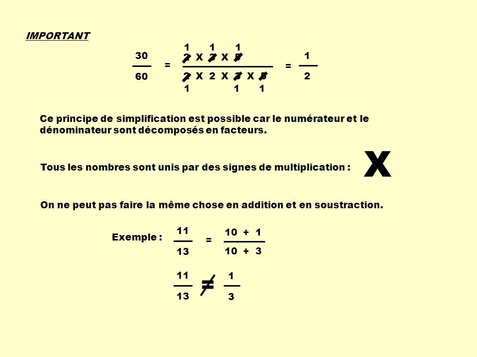 IMPORTANT Ce principe de simplification est possible car le numérateur et le dénominateur sont décomposés en facteurs.