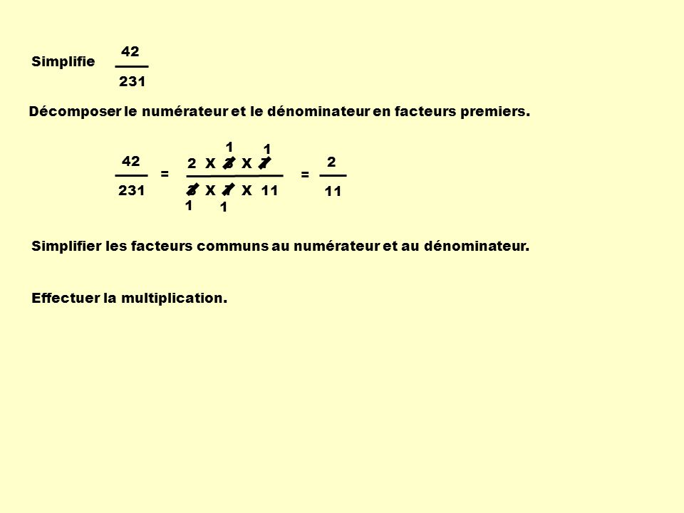 Remarque Si tu es habile à déterminer rapidement le PGCF du numérateur et du dénominateur dune fraction, tu seras plus rapide pour la simplifier.