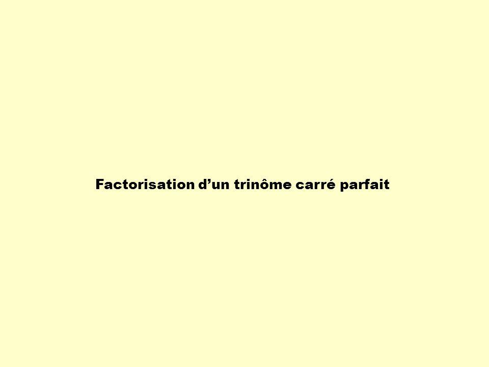 Factorisation dun trinôme carré parfait.