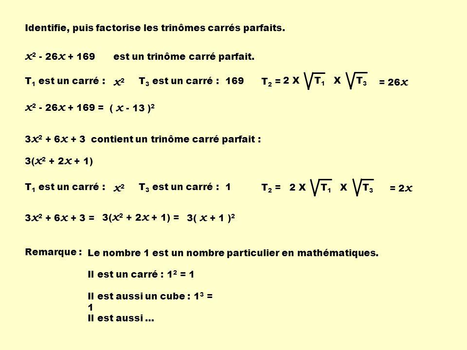 Identifie, puis factorise les trinômes carrés parfaits. x 2 - 26 x + 169 T 1 est un carré :T 3 est un carré : x2x2 169 T 2 = est un trinôme carré parf
