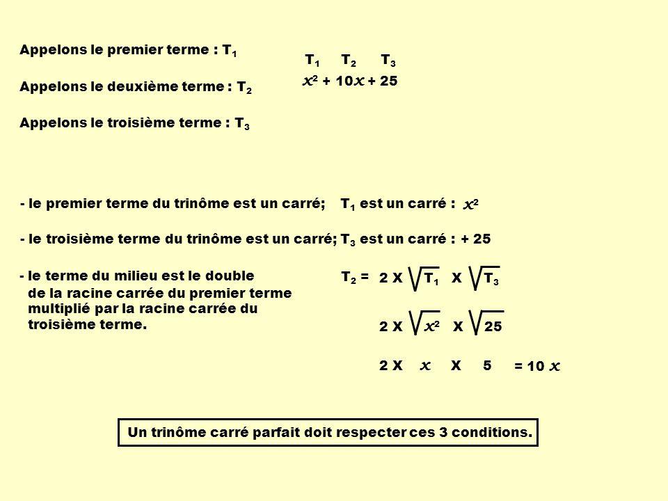 x 2 + 10 x + 25 - le premier terme du trinôme est un carré; - le troisième terme du trinôme est un carré; Appelons le premier terme : T 1 T1T1 Appelon