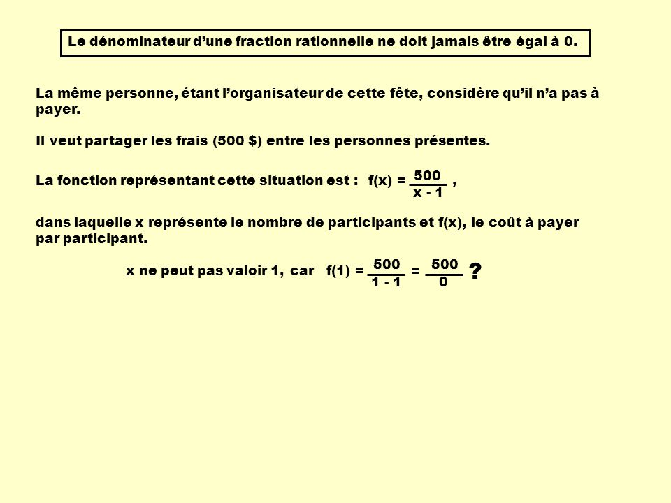 Le dénominateur dune fraction rationnelle ne doit jamais être égal à 0. La même personne, étant lorganisateur de cette fête, considère quil na pas à p