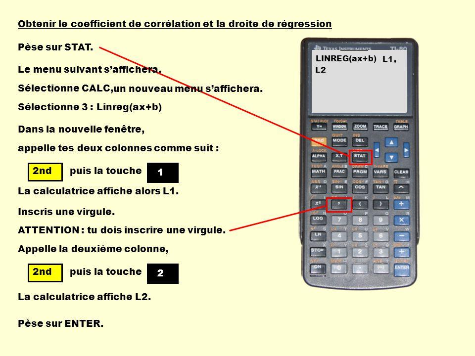 Obtenir le coefficient de corrélation et la droite de régression Appelle la deuxième colonne, Pèse sur STAT. appelle tes deux colonnes comme suit : 2n
