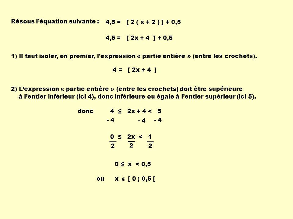 1) Il faut isoler, en premier, lexpression « partie entière » (entre les crochets). 2) Lexpression « partie entière » (entre les crochets) doit être s