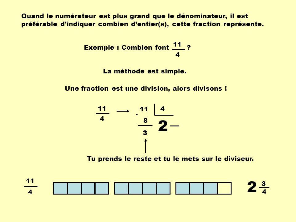 Quand le numérateur est plus grand que le dénominateur, il est préférable dindiquer combien dentier(s), cette fraction représente. Exemple : Combien f