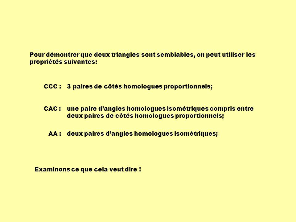 Pour démontrer que deux triangles sont semblables, on peut utiliser les propriétés suivantes: CCC : 3 paires de côtés homologues proportionnels; CAC :