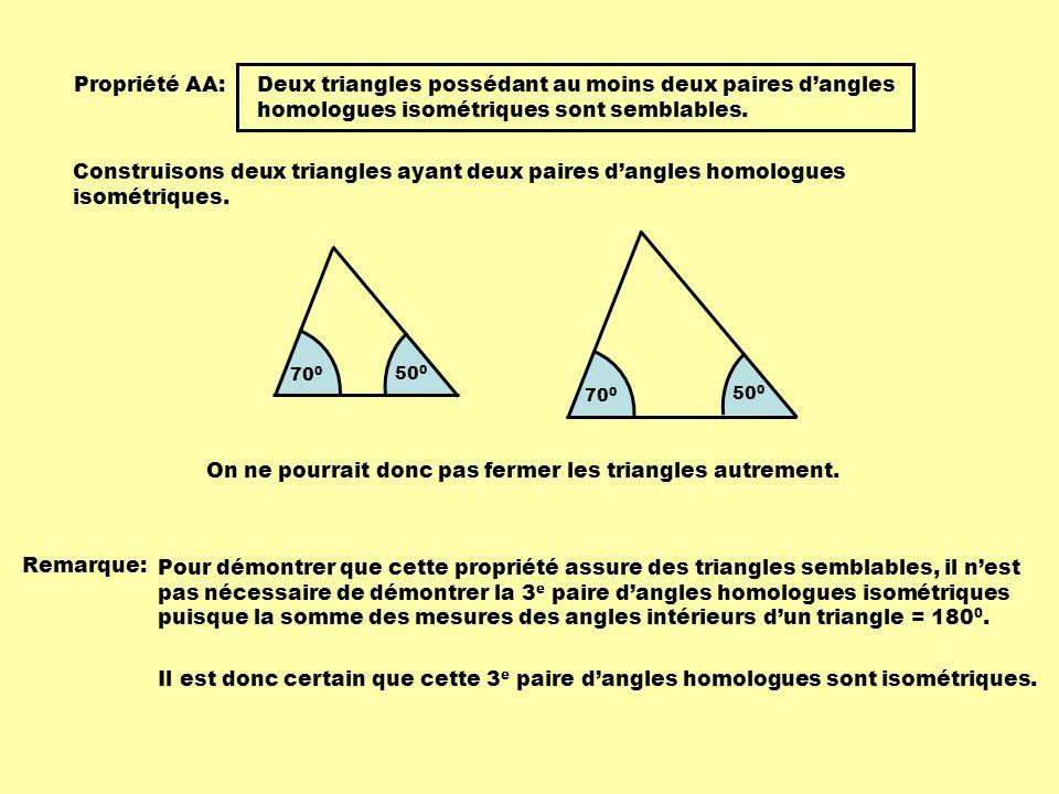 70 0 50 0 70 0 50 0 Propriété AA:Deux triangles possédant au moins deux paires dangles homologues isométriques sont semblables. Construisons deux tria
