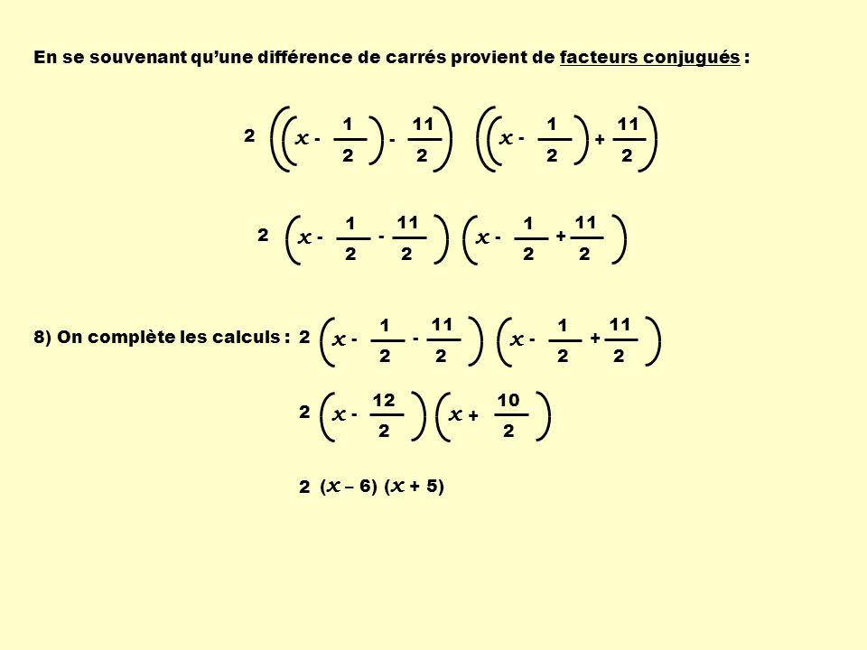 8) On complète les calculs : 2 x 1 2 - 11 2 - x 1 2 - 2 + 2 ( x – 6) ( x + 5) 2 x - 12 2 x 10 2 + 2 x 1 2 - 11 2 - x 1 2 - 2 + 2 x 1 2 - - 2 2 x 1 2 -