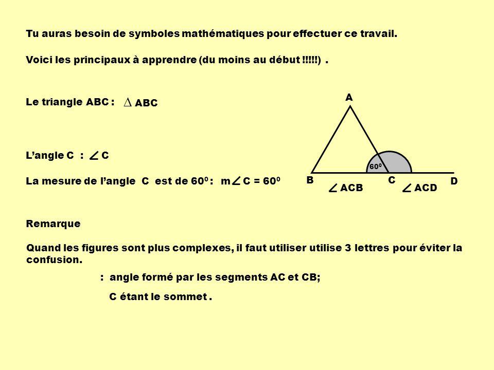 Tu auras besoin de symboles mathématiques pour effectuer ce travail. Voici les principaux à apprendre (du moins au début !!!!!). Langle C : C La mesur